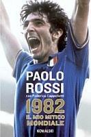 """Paolo Rossi - """"1982 - Il mio mitico mondiale"""""""