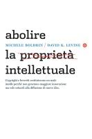 """Michele Boldrin e David K. Levine - """"Abolire la proprietà intellettuale"""""""