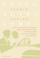 """Sergio Audino - """"Erano altri tempi"""""""