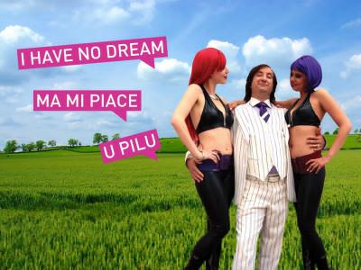 I have no dream ma mi piace u pilu