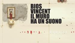 """Bios Vincent - """"Il muro ha un suono"""""""