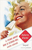 """Roberto Alajmo - """"Il primo amore non si scorda mai, anche volendo"""""""