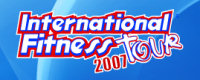 """International Fitness Tour 2007"""