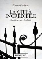 """Giacomo Cacciatore - """"La città incredibile"""""""