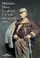 """Massimo Nava - """"La gloria è il sole dei morti"""""""