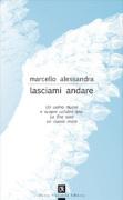 """Marcello Alessandra - """"Lasciami andare"""""""