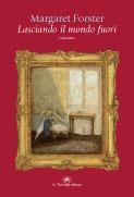 """Margaret Forster - """"Lasciando il mondo fuori"""""""