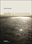"""Renato Pocaterra - """"Oltre il naufragio"""""""