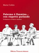 """Maria Cubito - """"Palermo è fimmina...con rispetto parlando"""""""