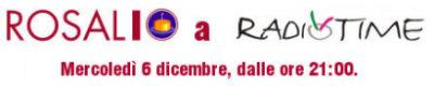 Rosalio a Radio Time. Mercoledì 6 dicembre, dalle ore 21:00.