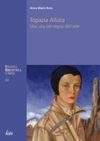 """Anna Maria Ruta - """"Topazia Alliata - Una vita nel segno dell'arte"""""""