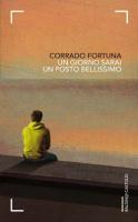 """Corrado Fortuna - """"Un giorno sarai un posto bellissimo"""""""