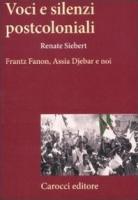 """Renate Siebert - """"Voci e silenzi postcoloniali - Franz Fanon, Assia Djebar e noi"""""""