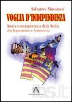 """Salvatore Musumeci - """"Voglia d'indipendenza - Storia contemporanea della Sicilia, tra Separatismo e Autonomia"""""""