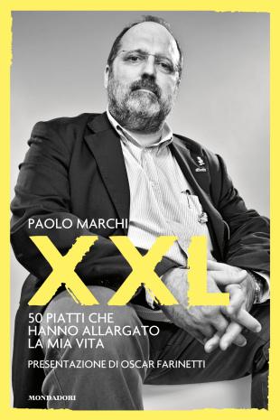 """Paolo Marchi - """"XXL, 50 piatti che hanno allargato la mia vita"""""""