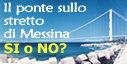 Il ponte sullo stretto di Messina. SI o NO?